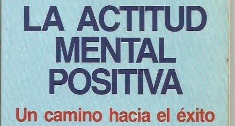 ACTITUD MENTAL POSITIVA: Un camino hacia el éxito